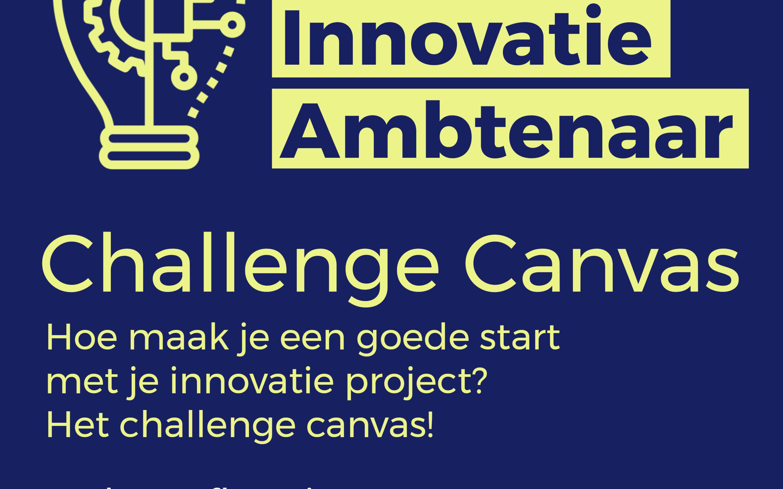 Hoe maak je een goede start met je innovatie project? Het challenge canvas!